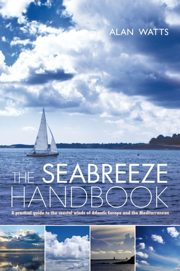 The Seabreeze Handbook - The Marvel of Seabreezes and How to Use Them to Your Advantage ebook by Alan Watts