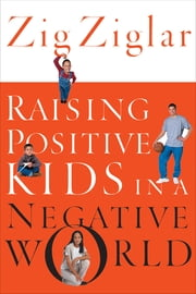 Raising Positive Kids in a Negative World ebook by Zig Ziglar