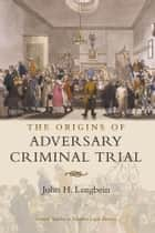 The Origins of Adversary Criminal Trial ebook by John  H. Langbein
