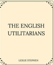 THE ENGLISH UTILITARIANS ebook by LESLIE STEPHEN
