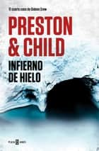 Infierno de hielo (Gideon Crew 4) eBook by Douglas Preston, Lincoln Child