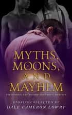 Myths, Moons, and Mayhem ebook by Morgan Elektra, Carl Redlum, Rhidian Brenig Jones,...