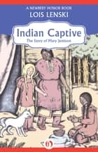 Indian Captive: The Story of Mary Jemison - The Story of Mary Jemison ebook by Lois Lenski