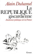 La république giscardienne ebook by Alain Duhamel