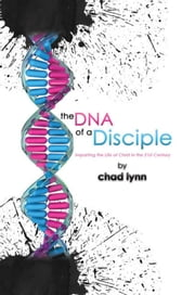 the DNA of a Disciple - Imparting the Life of Christ in the 21st Century ebook by chad lynn