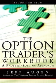 The Option Trader's Workbook: A Problem-Solving Approach ebook by Augen, Jeff