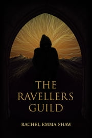 The Ravellers Guild ebook by Rachel Emma Shaw