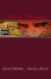 The Spear of Tyranny ebook by Angela Hunt,Grant R. Jeffrey