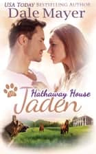 Jaden: A Hathaway House Heartwarming Romance ebook by Dale Mayer