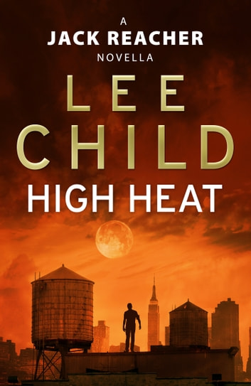 High Heat: (A Jack Reacher Novella) ebook by Lee Child