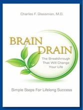 Brain Drain - The Breakthrough That Will Change Your Life ebook by Charles F. Glassman, MD