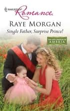 Single Father, Surprise Prince! ebook by Raye Morgan