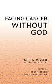 Facing Cancer Without God ebook by Matt L. Miller,Natalie Ross Miller
