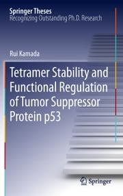 Tetramer Stability and Functional Regulation of Tumor Suppressor Protein p53 ebook by Rui Kamada
