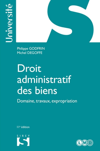 Droit administratif des biens. Domaine, travaux, expropriation ebook by Michel Degoffe,Philippe Godfrin