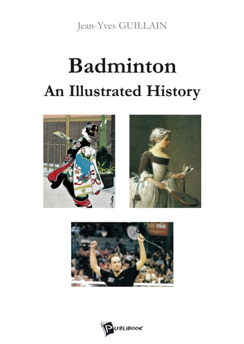 Badminton : An Illustrated History - From ancient pastime to Olympic sport  ebook by Jean-Yves Guillain