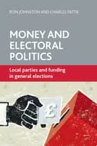 Money and electoral politics ebook by Ron Johnston,Charles Pattie