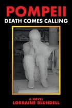 Pompeii - Death Comes Calling ebook by Lorraine Blundell