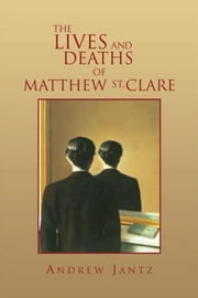 The Lives and Deaths of Matthew St. Clare ebook by Andrew Jantz