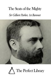 The Seats of the Mighty ebook by Sir Gilbert Parker - 1st Baronet
