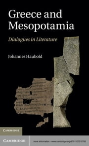 Greece and Mesopotamia - Dialogues in Literature ebook by Johannes Haubold