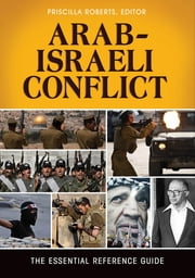 Arab-Israeli Conflict: The Essential Reference Guide ebook by Priscilla Roberts