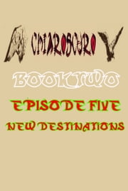 ChiarOscuro Book Two: Episode Five - New Destinations ebook by ChiarOscuro Official