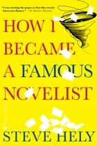 How I Became a Famous Novelist ebook by Steve Hely