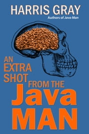 An Extra Shot from the Java Man ebook by Harris Gray