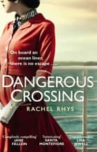 Dangerous Crossing - The captivating Richard & Judy Book Club page-turner ebook by Rachel Rhys