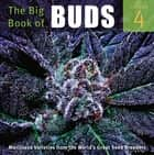 The Big Book of Buds - More Marijuana Varieties from the World's Great Seed Breeders ebook by Ed Rosenthal