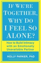 If We're Together, Why Do I Feel So Alone? ebook by Holly Parker, Ph.D.