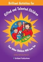 Brilliant Activities for Gifted and Talented Children - Brilliant Activities for Gifted and Talented ebook by Ashley  McCabe-Mowat