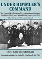 Under Himmler's Command - The Personal Recollections of Oberst Hans-Georg Eismann, Operations Officer, Army Group Vistula, Eastern Front 1945 ebook by HansGeorg Eismann