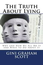 The Truth about Lying ebook by Gini Graham Scott