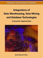 Integrations of Data Warehousing, Data Mining and Database Technologies - Innovative Approaches ebook by David Taniar,Li Chen