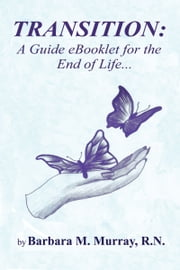 Transition: A Guide Booklet for the End of Life ebook by Barbara Murray