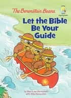 The Berenstain Bears: Let the Bible Be Your Guide eBook by Stan Berenstain, Jan Berenstain, Mike Berenstain