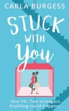 Stuck with You: the perfect feel-good romantic comedy! ebook by Carla Burgess
