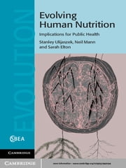 Evolving Human Nutrition - Implications for Public Health ebook by Neil Mann,Sarah Elton,Stanley J. Ulijaszek