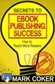 The Secrets to Ebook Publishing Success ebook by Mark Coker