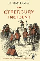 The Otterbury Incident ebook by C. Day Lewis, Edward Ardizzone