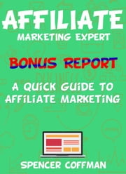 A Quick Guide To Affiliate Marketing ebook by Spencer Coffman