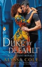 A Duke by Default - Reluctant Royals eBook by Alyssa Cole