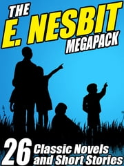 The E. Nesbit MEGAPACK ®: 26 Classic Novels and Stories ebook by E. Nesbit