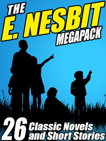 The E. Nesbit MEGAPACK ®: 26 Classic Novels and Stories 電子書籍 by E. Nesbit