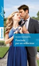 Fascinée par un séducteur ebook by Sharon Kendrick