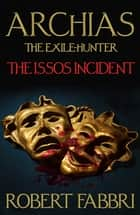 Archias the Exile-Hunter - The Issos Incident. An Alexander's Legacy novella. ebook by Robert Fabbri