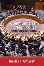 Communitarian Foreign Policy ebook by Nikolas K. Gvosdev