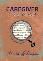 Caregiver: Finding Your Self ebook by Linda Robinson